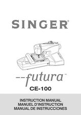 Singer CE-100-FUTURA Sewing Machine/Embroidery/Serger Owners Manual