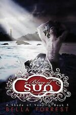 A Shade of Vampire Ser.: A Blaze of Sun Bk. 5 by Bella Forrest (2013, Paperback)