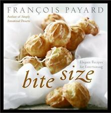 NEW - Bite Size: Elegant Recipes for Entertaining by Payard, Francois