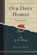 Our Daily Homily, Vol. 3 : Psalms Canticles (Classic Reprint) by Frederick...