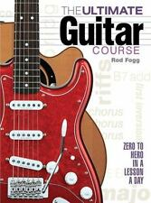 The Ultimate Guitar Course: Zero to Hero in a Lesson a Day, Fogg, Rod