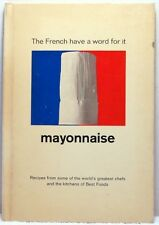 THE FRENCH HAVE A WORD FOR IT MAYONNAISE Best Foods Cookbook Recipes Hellman's
