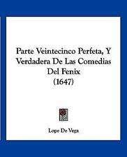 Parte Veintecinco Perfeta, y Verdadera de Las Comedias Del Fenix by Lope de...