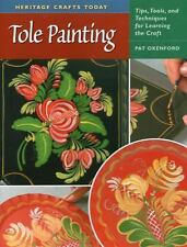 Tole Painting : Tips, Tools, and Techniques for Learning the Craft NEW