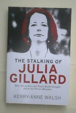 The Stalking of Julia Gillard: How the Media and Team Rudd, by Kerry-Anne Walsh