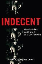 How to Make It Fake it as Girl for Hire Indecent Sarah Katherine Lewis