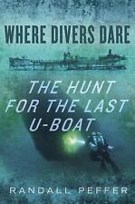 Where Divers Dare : The Hunt for the Last U-Boat by Randall Pe (FREE 2DAY SHIP)