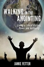 Walking in the Anointing by Jamie Fetter (2015, Paperback)