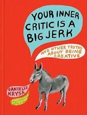 Your Inner Critic Is an A****** and Other Truths about Creativity by Danielle...