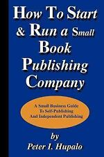 How to Start and Run a Small Book Publishing Company : A Small Business Guide...