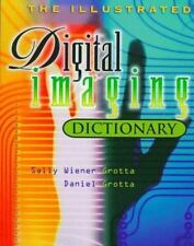 The Illustrated Digital Imaging Dictionary by Sally Weiner-Grotta and Daniel...