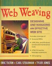 Web Weaving : Designing and Managing an Effective Web Site by Eric Tilton,...
