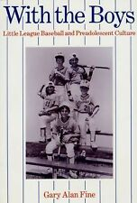 With the Boys : Little League Baseball and Preadolescent Culture by Gary Alan...