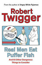 Real Men Eat Puffer Fish: . . . And 93 Other Dangerous Things To Consider, Rober