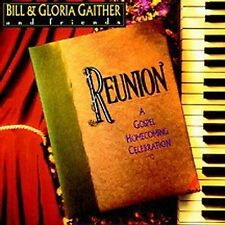 Reunion by Bill & Gloria Gaither (CD, Star Song) Amazing Grace, In the Garden