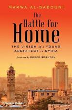 The Battle for Home : The Memoir of a Syrian Architect by Marwa al-Sabouni...