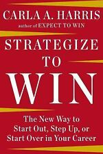 Strategize to Win: The New Way to Start Out, Step Up, or Start Over in Your Care