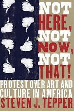 Not Here, Not Now, Not That! : Protest over Art and Culture in America by...