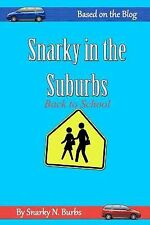 Snarky in the Suburbs by Snarky N. Burbs (2012, Paperback)
