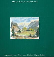 Mein KARWENDELBUCH. Aquarelle und Text von Christl Jäger-Oefele ------ Karwendel