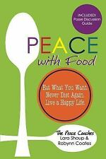 Peace with Food : Eat What You Want. Never Diet Again. Live a Happy Life by...