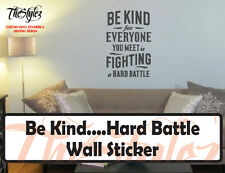 Be Kind for Everyone You Meet is Fighting a Hard Battle Wall Vinyl Sticker
