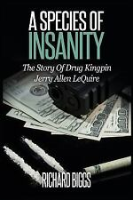 A Species of Insanity : The Story of Drug Kingpin Jerry Allen Lequire by...