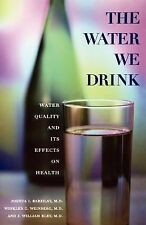 The Water We Drink : Water Quality and Its Effects on Health by William Eley,...