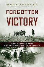 Forgotten Victory: First Canadian Army and the Cruel Winter of 1944-45 Hardcover