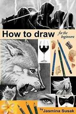 How to Draw for the Beginners : Step-By-Step Drawing Tutorials, Techniques,...