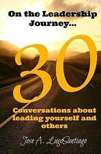 On the Leadership Journey... : 30 Conversations about Leading Yourself and...