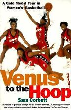 Venus to the Hoop : A Gold Medal Year in Women's Basketball by Sara Corbett...