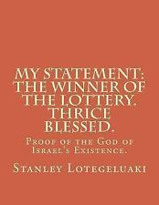 My Statement: the Winner of the Lottery. Thrice Blessed : Proof of the God of...