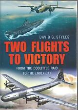 Two Flights to Victory: From the Doolittle Raid to the Enola Gay David G Styles