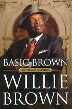 Basic Brown : My Life and Our Times by Willie L., Jr. Brown (2011, Paperback)