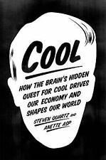 Cool : How the Brain's Hidden Quest for Cool Drives Our Economy and Shapes...