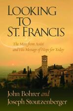 Looking to St. Francis: The Man from Assisi and His Message of Hope fo-ExLibrary