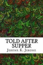 Told after Supper : (Jerome K. Jerome Classics Collection) by Jerome K....