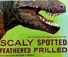 Scaly Spotted Feathered Frilled : How Do We Know What Dinosaurs Really Looked...