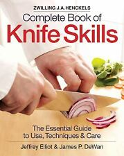 The Zwilling J. A. Henckels Complete Book of Knife Skills: The Essential Guide t