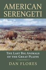 American Serengeti : The Last Big Animals of the Great Plains by Dan Flores...