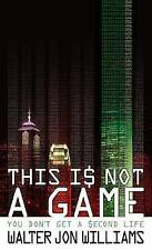 This is Not a Game: You Don't Get a Second Life, Walter Jon Williams, Paperback,