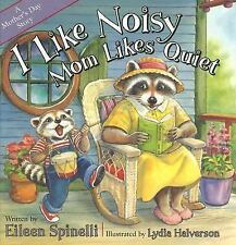 I Like Noisy, Mom Likes Quiet by Eileen Spinelli (2006, Hardcover)