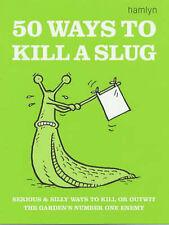 50 Ways to Kill a Slug (Gardening), Ford, Sarah, New Condition