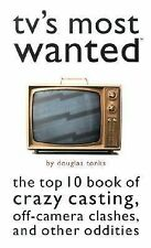 TV's Most Wanted : The Top 10 Book of Crazy Casting, Off-Camera Clashes, and Ot…