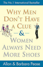 Why Men Don't Have a Clue and Women Always Need More Shoes, Allan Pease, Barbara