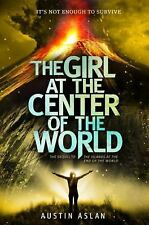 The Girl at the Center of the World by Austin Aslan (2015, Hardcover)