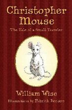 Christopher Mouse : The Tale of a Small Traveler by William Wise (2006,...