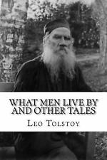 What Men Live by and Other Tales by Leo Tolstoy (2014, Paperback)