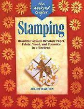 The Weekend Crafter®: Stamping: Beautiful Ways to Decorate Paper, Fabric, Wood,